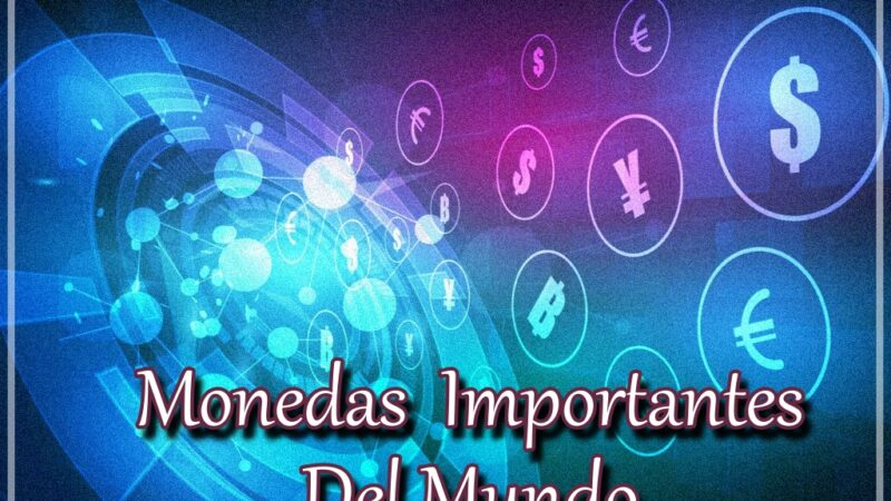 MONEDAS CON GRAN IMPORTANCIA EN EL MUNDO